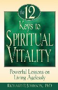 12 Keys to Spiritual Vitality: Powerful Lessons on Living Agelessly, The