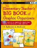 Elementary Teacher's Big Book of Graphic Organizers, K-5: 100+ Ready-to-Use Organizers That Help Kids Learn Language Arts, Science, Social Studies, and More, The