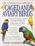 Ultimate Encyclopedia Of Caged And Aviary Birds: Practical Family Reference Guide To Keeping Pet Birds, With Expert Advice On Buying, Understanding, Breeding And Exhibiting Birds, The