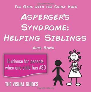 Asperger's Syndrome: Helping Siblings: by the girl with the curly hair: Volume 9 (The Visual Guides)