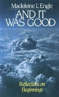 And It Was Good: Reflections on Beginnings (Genesis Trilogy)