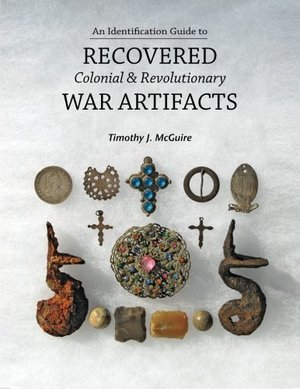 Identification Guide to Recovered Colonial & Revolutionary War Artifacts, An