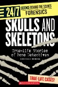 Skulls and Skeletons: True-Life Stories of Bone Detectives (24/7: Science Behind the Scenes: Forensics)