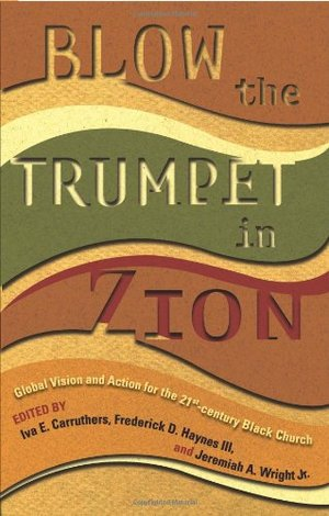 Blow the Trumpet in Zion!: Global Vision and Action for the 21st Century Black Church