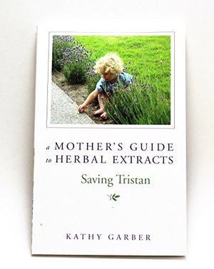 Mother's Guide to Herbal Extracts - Saving Tristan, A
