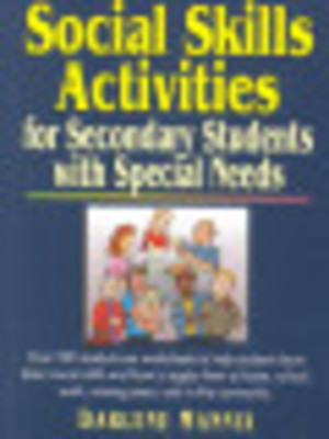 Social Skills Activities for Secondary Students with Special Needs (1998) Mannix D [CONTACT SJOG LIBRARY TO BORROW]