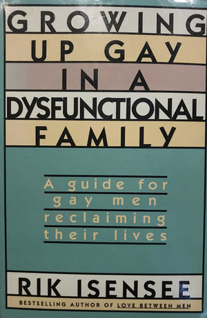 Growing Up Gay in a Dysfunctional Family: A Guide for Gay Men Reclaiming Their Lives