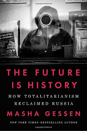 Future Is History: How Totalitarianism Reclaimed Russia, The