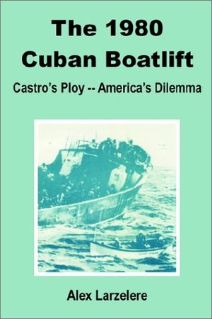 1980 Cuban Boatlift: Castro's Ploy - America's Dilemma, The
