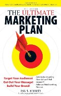 Ultimate Marketing Plan: Target Your Audience! Get Out Your Message! Build Your Brand!, The
