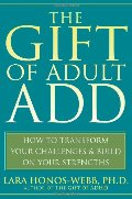Gift of Adult ADD: How to Transform Your Challenges and Build on Your Strengths, The