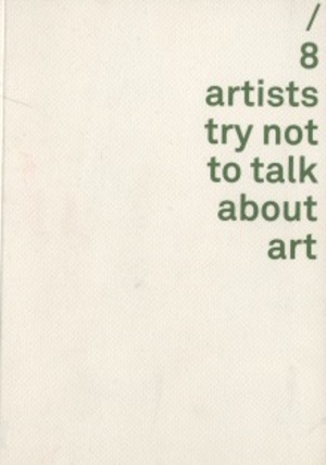 8 Artists Try Not To Talk About Art