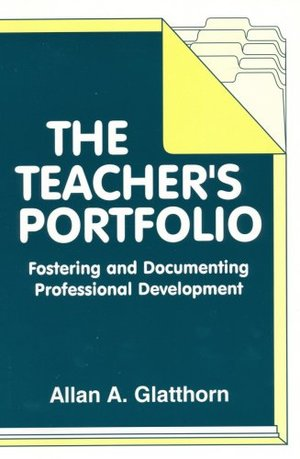 Teacher's Portfolio: Fostering and Documenting Professional Development, First Edition, The