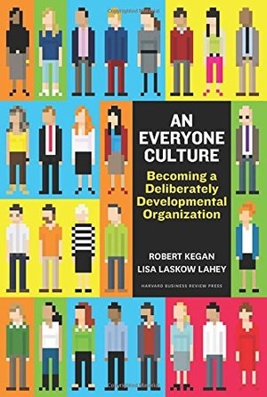 Everyone Culture: Becoming a Deliberately Developmental Organization, An