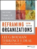 Reframing Organizations: Artistry, Choice, and Leadership (JOSSEY-BASS BUSINESS & MANAGEMENT SERIES)