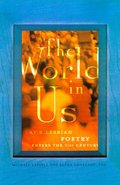 World in Us: Lesbian and Gay Poetry of the Next Wave, The