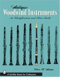 Antique Woodwind Instruments: An Identification And Price Guide