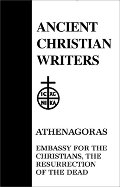 Ancient Christian Writers 23. Athenagoras: Embassy for the Christians, The Resurrection of the Dead