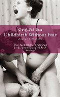 Childbirth Without Fear: The Principles and Practice of Natural Childbirth