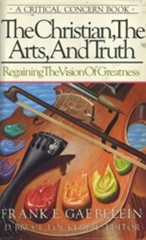 Christian, the Arts, and Truth (Regaining the Vision of Greatness), The