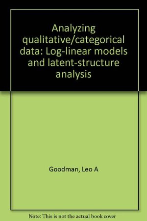 Analyzing qualitative/categorical data: Log-linear models and latent-structure analysis