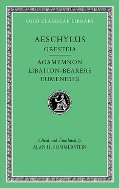 Aeschylus, II, The Oresteia: Agamemnon. Libation-Bearers. Eumenides (Loeb Classical Library)