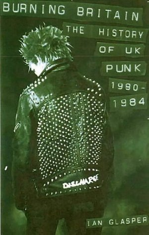BURNING BRITAIN : The History  of UK Punk 1980-1984