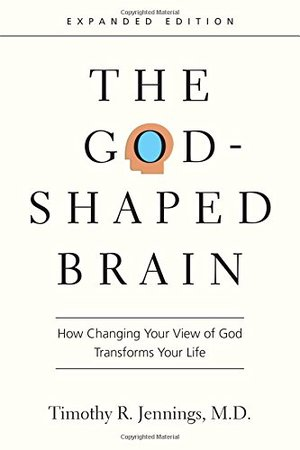 God-Shaped Brain: How Changing Your View of God Transforms Your Life, The