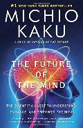 Future of the Mind: The Scientific Quest to Understand, Enhance, and Empower the Mind, The