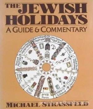 Jewish Holidays: A Guide and Commentary, The