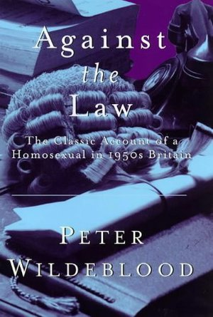 Against the Law the Classic Account of a Homosexual in 1950s Britain