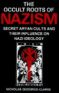 Occult Roots of Nazism: Secret Aryan Cults and Their Influence on Nazi Ideology, The