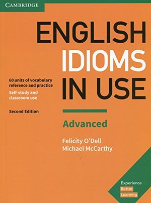 English Idioms in Use Advanced Book with Answers: Vocabulary Reference and Practice
