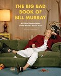 Big Bad Book of Bill Murray: A Critical Appreciation of the World's Finest Actor, The