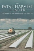 Fatal Harvest Reader: The Tragedy of Industrial Agriculture, The