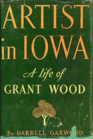 Artist in Iowa: A Life of Grant Wood