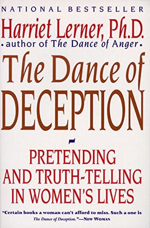 Dance of Deception: A Guide to Authenticity and Truth-Telling in Women's Relationships, The