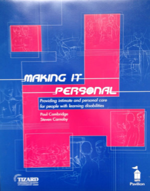 Making it Personal: Providing Intimate and Personal Care for People with Learning Disabilities (2000) Cambridge P & Carnaby S [CONTACT SJOG LIBRARY TO BORROW]