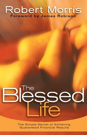 Blessed Life: The Simple Secret of Achieving Guaranteed Financial Results, The