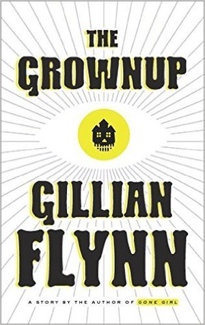 Grownup: A Story by the Author of Gone Girl, The
