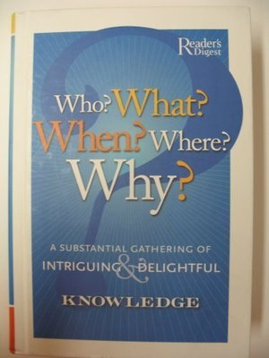 Who? What? When? Where? Why?: A Substantial Gathering of Intriguing & Delightful Knowledge