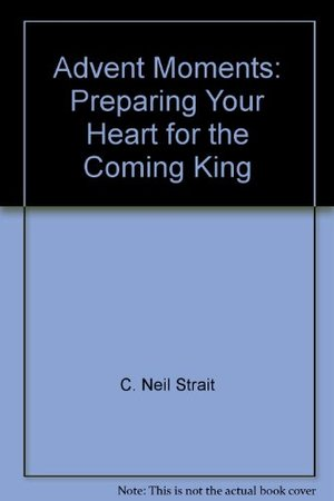 Advent Moments: Preparing Your Heart for the Coming King
