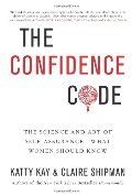 Confidence Code: The Science and Art of Self-Assurance---What Women Should Know, The