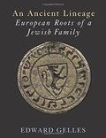 Ancient Lineage: European Roots of a Jewish Family: Gelles-Griffel-Wahl-Chajes-Safier-Loew-Taube, An