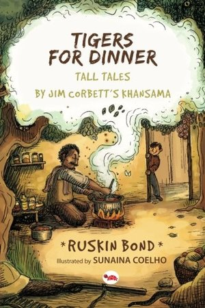 Tigers for Dinner: Tall Tales by Jim Corbett's Khansama