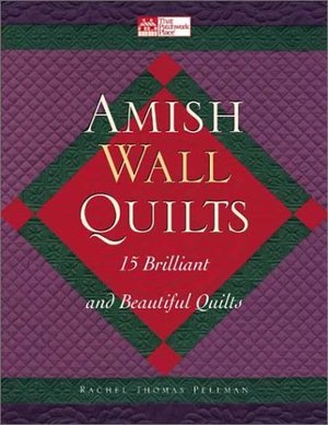 Amish Wall Quilts: 15 Brilliant and Beautiful Quilts (That Patchwork Place)