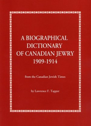 Biographical Dictionary of Canadian Jewry 1909-1914: From the Canadian Jewish Times, A