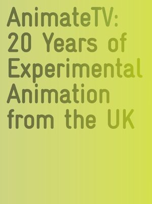 AnimateTV: 20 Years of Experimental Animation from the UK