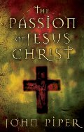 Passion of Jesus Christ: Fifty Reasons Why He Came to Die, The