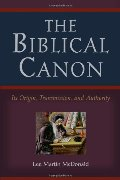 Biblical Canon: Its Origin, Transmission, And Authority, The